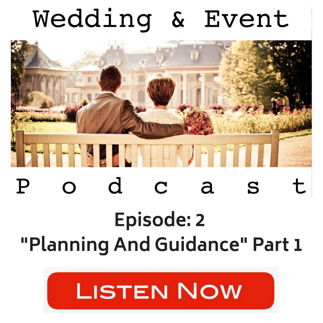"Wedding & Event Podcast Episode 2 ""Planning And Guidance"" Part 1"